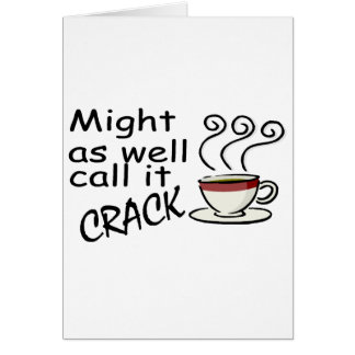 Might As Well Call It Crack Card