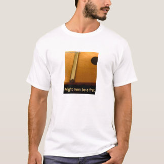 Might even be a fret mens t-shirt