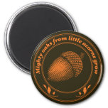 Mighty oaks from little acorns grow 2 inch round magnet