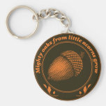 Mighty oaks from little acorns grow basic round button keychain
