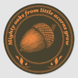 Mighty oaks from little acorns grow stickers