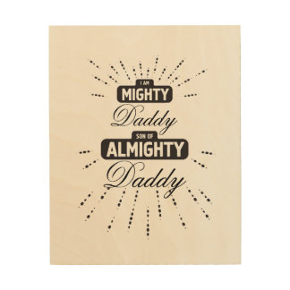 Mighty son of Almighty - Daddy Wood Print