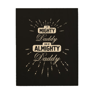 Mighty son of Almighty - Daddy Wood Wall Art