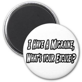 Migraine...Your Excuse? 2 Inch Round Magnet
