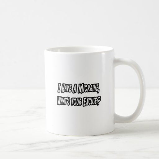 Migraine...Your Excuse? Classic White Coffee Mug