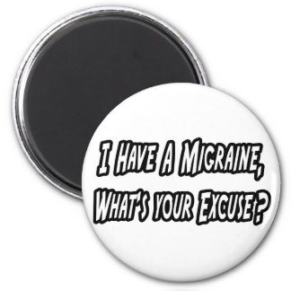 Migraine...Your Excuse? Refrigerator Magnet