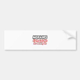 Migraines...All The Cool Kids Are Battling Em Bumper Stickers