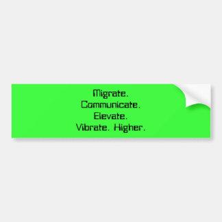 Migrate.Communicate.Elevate.Vibrate. Higher. Bumper Sticker