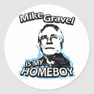 Mike Gravel is my homeboy Classic Round Sticker