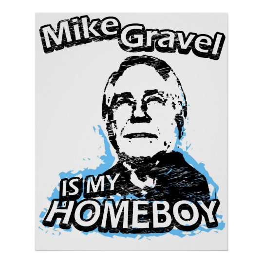 Mike Gravel is my homeboy Poster