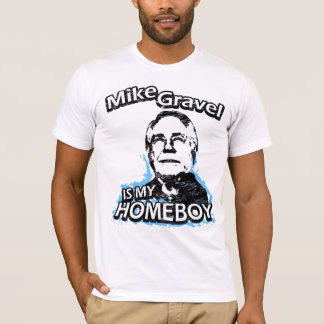 Mike Gravel is my homeboy T-Shirt