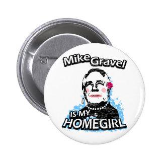 Mike Gravel is my homegirl Pinback Button