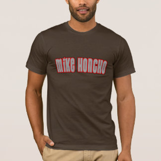 Mike Honcho T-Shirt