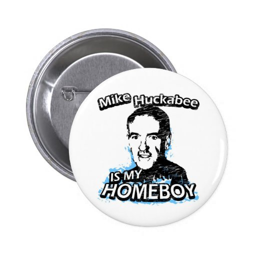 Mike Huckabee is my homeboy Pinback Button