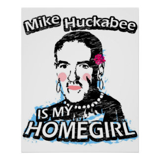 Mike Huckabee is my homegirl Poster