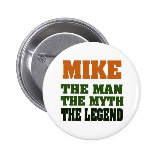 MIKE - the Man, the Myth, the Legend Pinback Buttons
