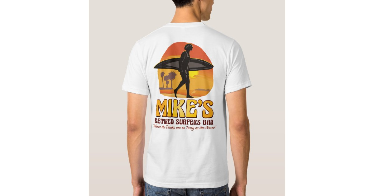 Mike 39 S Retired Surfers Bar 2sided Amer App T Shirt Zazzle