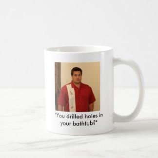 """¿Mikey1, """"usted perforó los agujeros en su bañera? Taza De Café"""