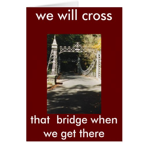 MILE, we will cross, that  bridge when we get t... Greeting Card