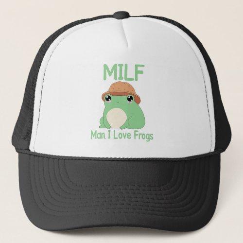 Milf Man I love Frogs Funny Kawai 90s Frog Gift Trucker Hat