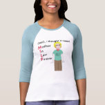 MILF - Mother in Law Forever? T Shirts