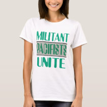 Militant Pacifists Unite T-Shirt