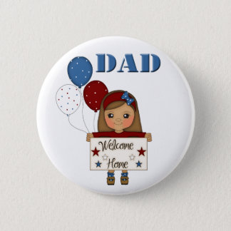 Military Dad Welcome Home Button (girl)