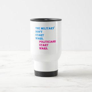 Military Don't Start Wars. Politicians Start Wars. 15 Oz Stainless Steel Travel Mug