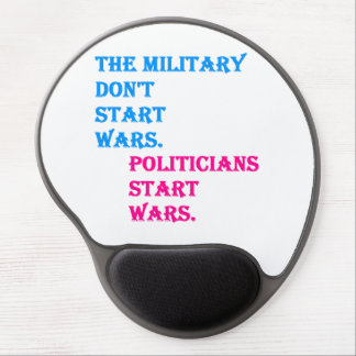 Military Don't Start Wars. Politicians Start Wars. Gel Mouse Pad