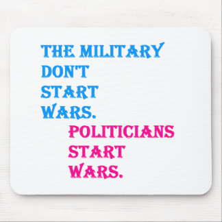 Military Don't Start Wars. Politicians Start Wars. Mouse Pad