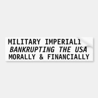 MILITARY EMPERIALISM, BANKRUPTING THE USA BUMPER STICKER