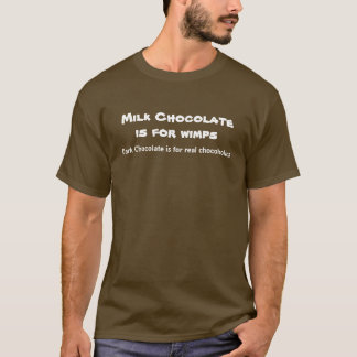Milk Chocolate is for wimps T-Shirt