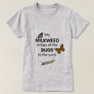 Milkweed Brings Bugs to the Yard Butterfly Shirt