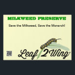 "Milkweed Preserve Yard/Garden Sign w/stand<br><div class=""desc"">All proceeds will be used by Leaf2Wing.org to further our outreach and education endeavors.</div>"