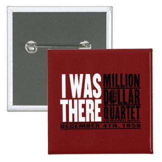 """Millón de cuartetos del dólar """"estaba allí """" pin cuadrada 5 cm"""