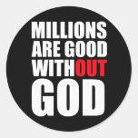 Millones son buenos sin dios pegatina redonda