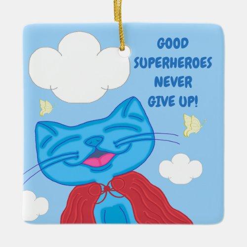 Milo Blue Cat Superhero Never Give Up Ceramic Ornament