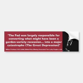 MILTON FRIEDMAN Fed was respbl for Depression Bumper Sticker