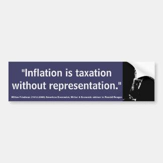 MILTON FRIEDMAN Inflation is taxation w/o Represnt Bumper Sticker