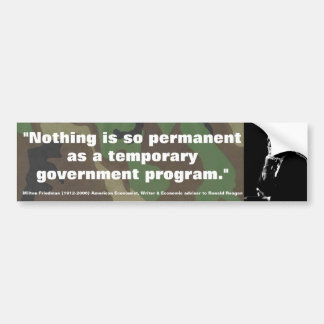 MILTON FRIEDMAN Nothing is permanent as Gov t Pgm Bumper Sticker