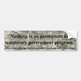 "MILTON FRIEDMAN ""Nothing is permanent as Gov't Pgm Bumper Sticker"
