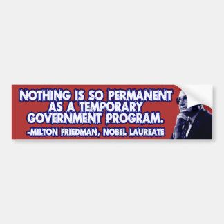 Milton Friedman on Temporary Government Programs Bumper Stickers