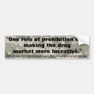 MILTON FRIEDMAN One role of Prohibition Bumper Sticker