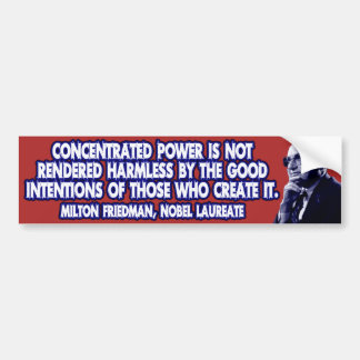 Milton Friedman Quote: Concentrated Power Bumper Stickers