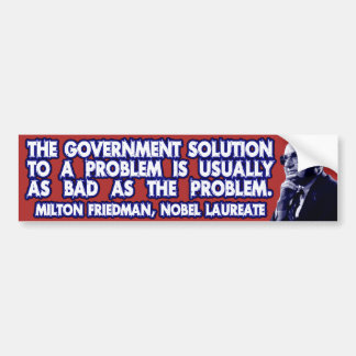 Milton Friedman Quote on Government Solutions Bumper Stickers