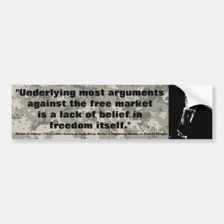 MILTON FRIEDMAN Underlying most arguments against Bumper Sticker