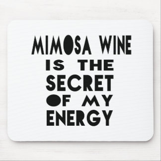 Mimosa Wine is the secret of my energy Mouse Pad