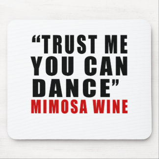 MIMOSA WINE TRUST ME YOU CAN DANCE MOUSE PAD
