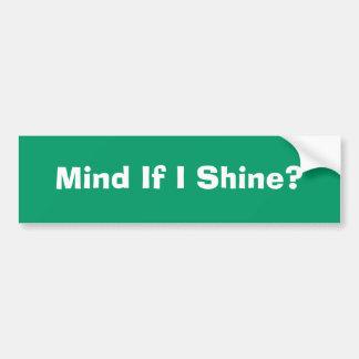 Mind If I Shine? Car Bumper Sticker
