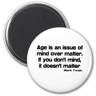 Mind Over Matter Age quote 2 Inch Round Magnet